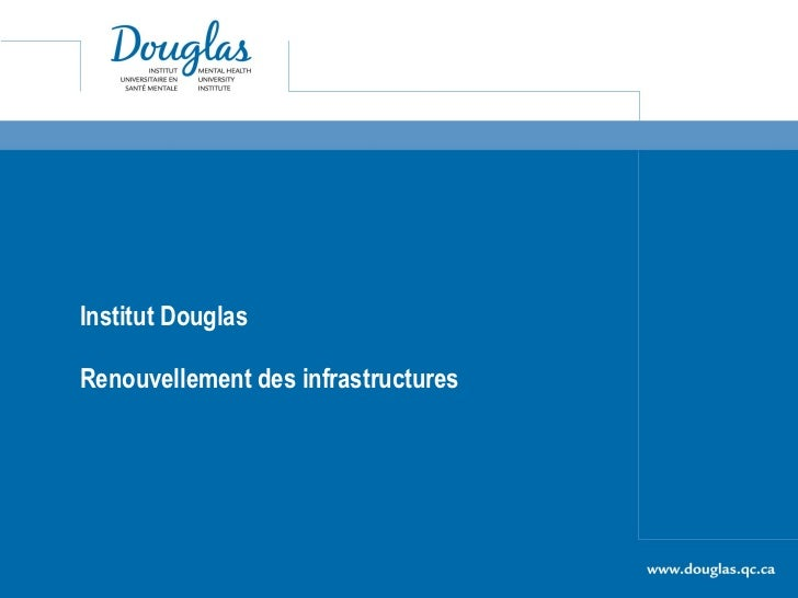 Institut Douglas  Renouvellement des infrastructures