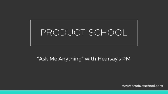 """""""Ask Me Anything"""" with Hearsay's PM www.productschool.com"""