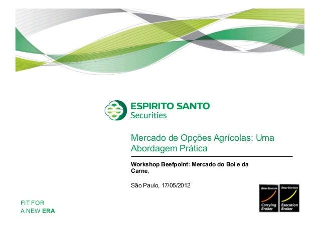 Mercado de Opções Agrícolas: Uma            Abordagem Prática            Workshop Beefpoint: Mercado do Boi e da          ...