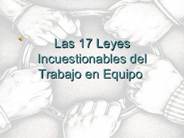 Las 17 LeyesLas 17 Leyes Incuestionables delIncuestionables del Trabajo en EquipoTrabajo en Equipo