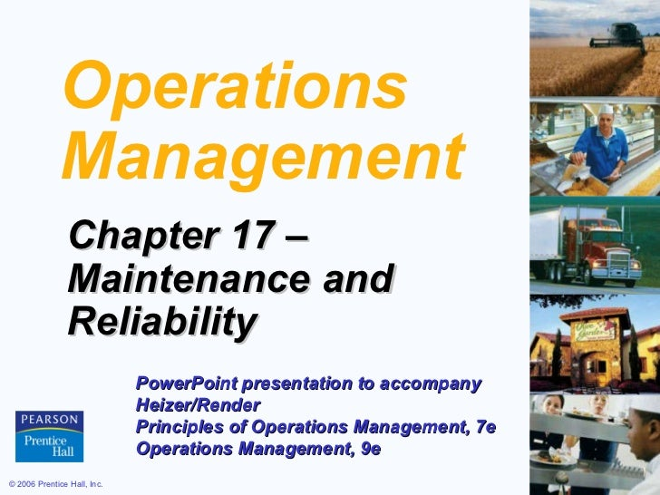 Operations Management Chapter 17 –  Maintenance and Reliability PowerPoint presentation to accompany  Heizer/Render  Princ...