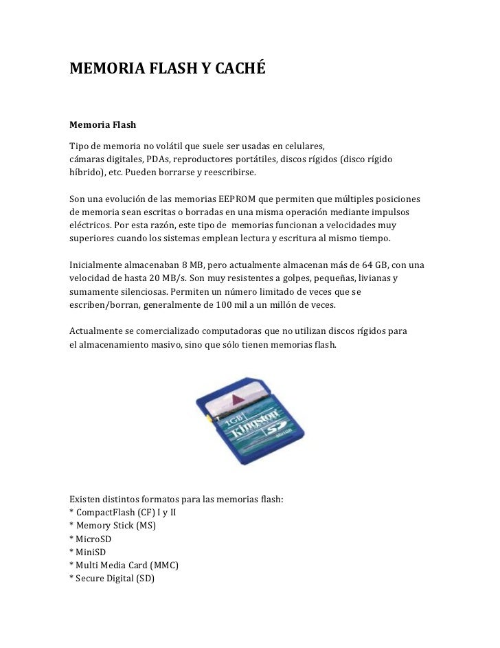 MEMORIA FLASH Y CACHÉMemoria FlashTipo de memoria no volátil que suele ser usadas en celulares,cámaras digitales, PDAs, re...