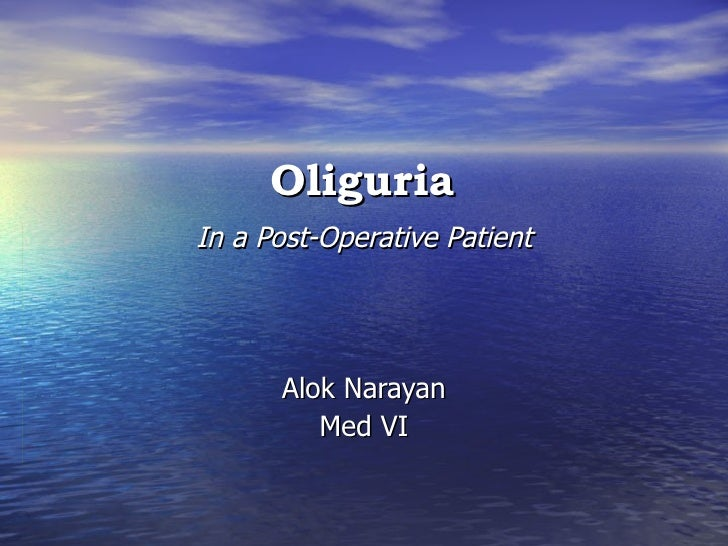 Oliguria   In a Post-Operative Patient Alok Narayan Med VI