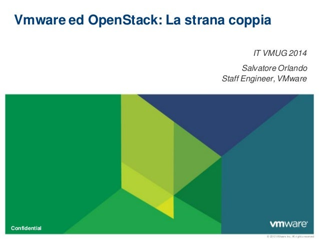© 2010 VMware Inc. All rights reserved Confidential Vmware ed OpenStack: La strana coppia IT VMUG 2014 Salvatore Orlando S...