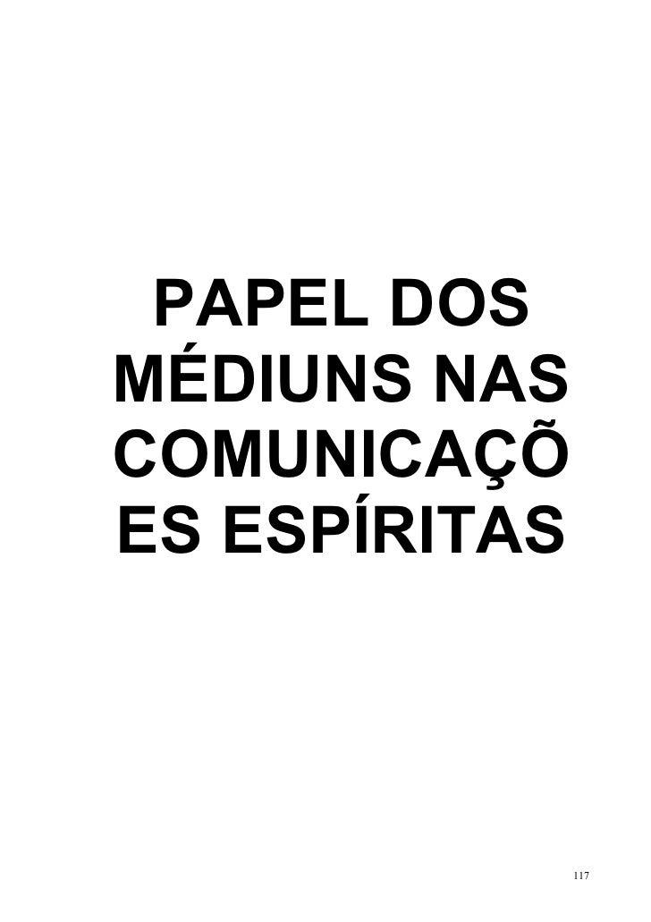PAPEL DOSMÉDIUNS NASCOMUNICAÇÕES ESPÍRITAS               117