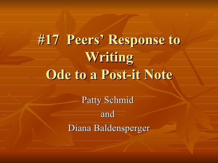 #17  Peers' Response to Writing Ode to a Post-it Note Patty Schmid  and  Diana Baldensperger