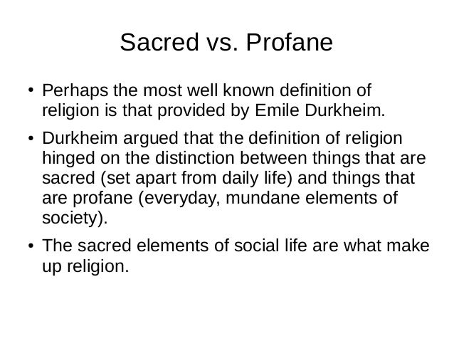 Sacred vs. Profane ● Perhaps the most well known definition of religion is that provided by Emile Durkheim. ● Durkheim arg...
