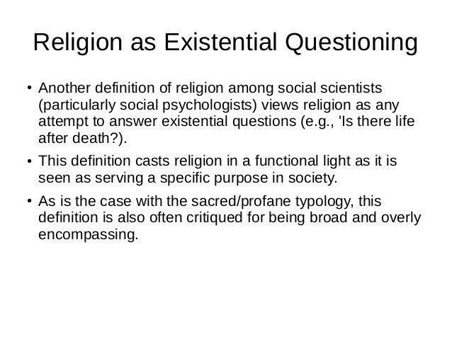 Religion as Existential Questioning ● Another definition of religion among social scientists (particularly social psycholo...