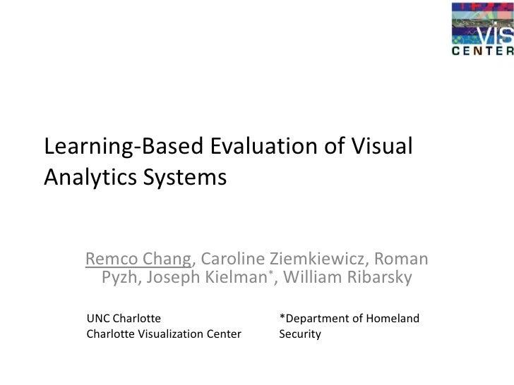 Learning-Based Evaluation of Visual Analytics Systems      Remco Chang, Caroline Ziemkiewicz, Roman      Pyzh, Joseph Kiel...
