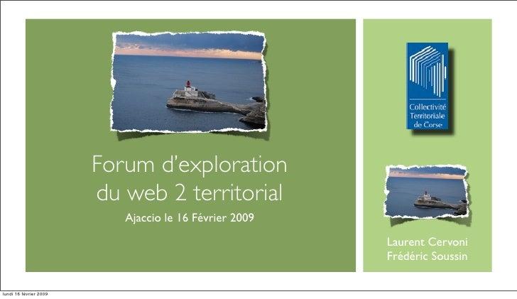 Forum d'exploration                         du web 2 territorial                            Ajaccio le 16 Février 2009    ...