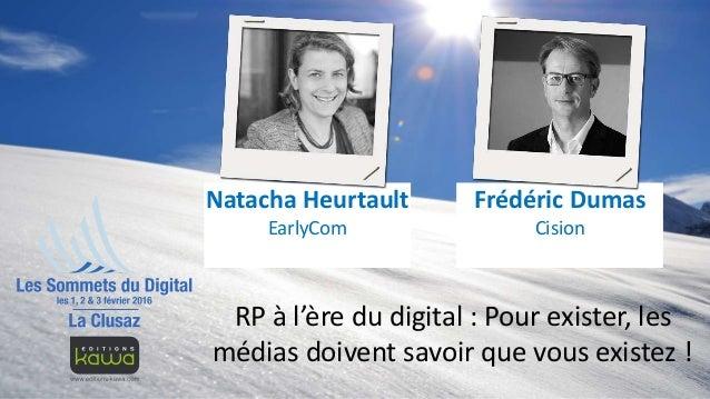 RP à l'ère du digital : Pour exister, les médias doivent savoir que vous existez ! Frédéric Dumas Cision Natacha Heurtault...