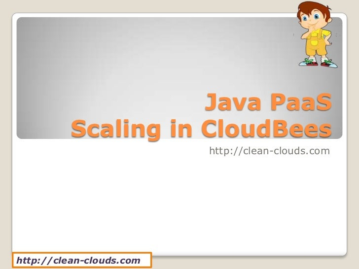 Java PaaS          Scaling in CloudBees                          http://clean-clouds.comhttp://clean-clouds.com