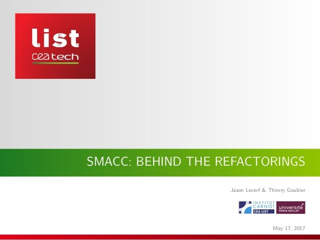 SMACC: BEHIND THE REFACTORINGS Jason Lecerf & Thierry Goubier May 17, 2017