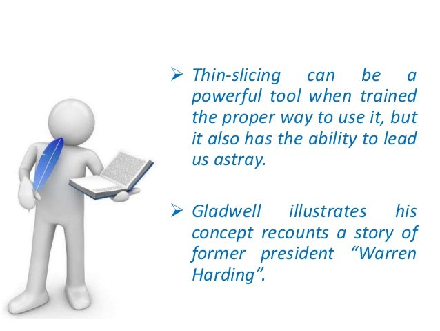 gladwells thin slicing Malcolm gladwell's popular new book is about the power of snap judgements and the ways in which people develop the ability to make them can—and should—people make typical business decisions.
