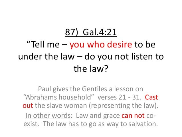 """87) Gal.4:21 """"Tell me – you who desire to be under the law – do you not listen to the law? Paul gives the Gentiles a lesso..."""