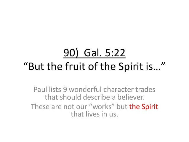 """90) Gal. 5:22 """"But the fruit of the Spirit is…"""" Paul lists 9 wonderful character trades that should describe a believer. T..."""