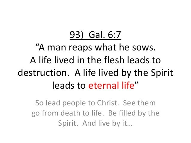 """93) Gal. 6:7 """"A man reaps what he sows. A life lived in the flesh leads to destruction. A life lived by the Spirit leads t..."""