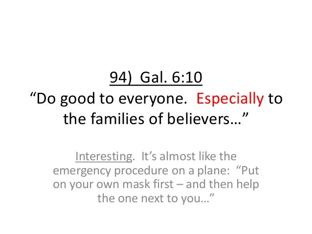 """94) Gal. 6:10 """"Do good to everyone. Especially to the families of believers…"""" Interesting. It's almost like the emergency ..."""