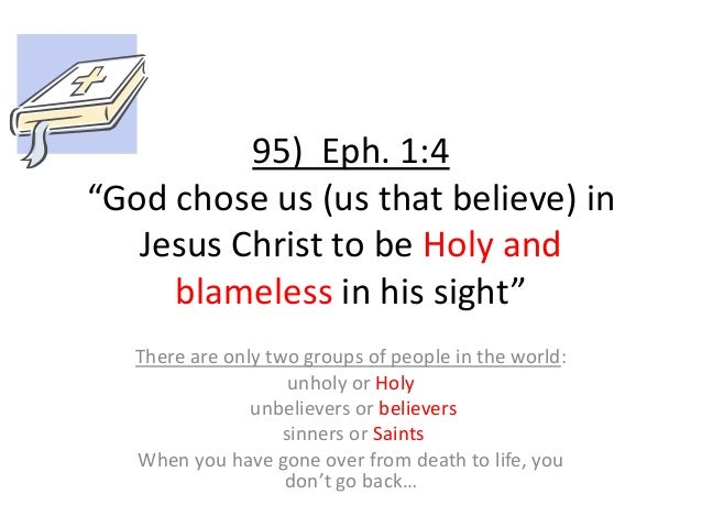 """95) Eph. 1:4 """"God chose us (us that believe) in Jesus Christ to be Holy and blameless in his sight"""" There are only two gro..."""