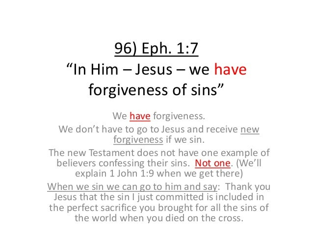 """96) Eph. 1:7 """"In Him – Jesus – we have forgiveness of sins"""" We have forgiveness. We don't have to go to Jesus and receive ..."""