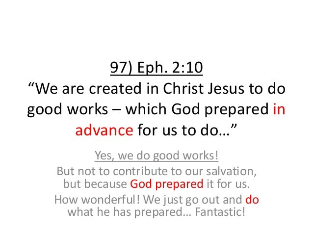 """97) Eph. 2:10 """"We are created in Christ Jesus to do good works – which God prepared in advance for us to do…"""" Yes, we do g..."""