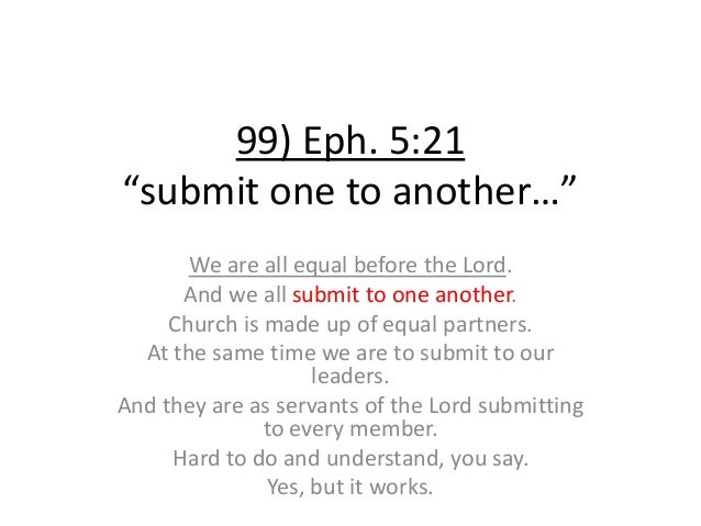 """99) Eph. 5:21 """"submit one to another…"""" We are all equal before the Lord. And we all submit to one another. Church is made ..."""