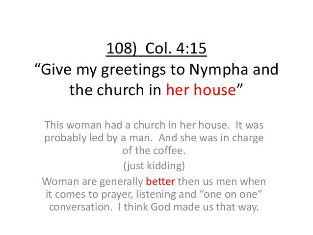 """108) Col. 4:15 """"Give my greetings to Nympha and the church in her house"""" This woman had a church in her house. It was prob..."""