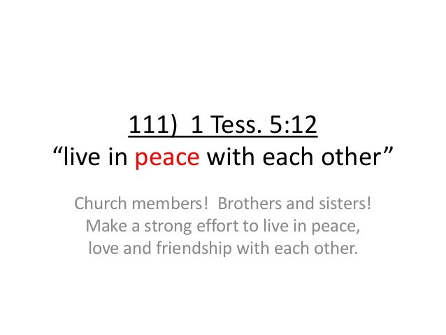 """111) 1 Tess. 5:12 """"live in peace with each other"""" Church members! Brothers and sisters! Make a strong effort to live in pe..."""