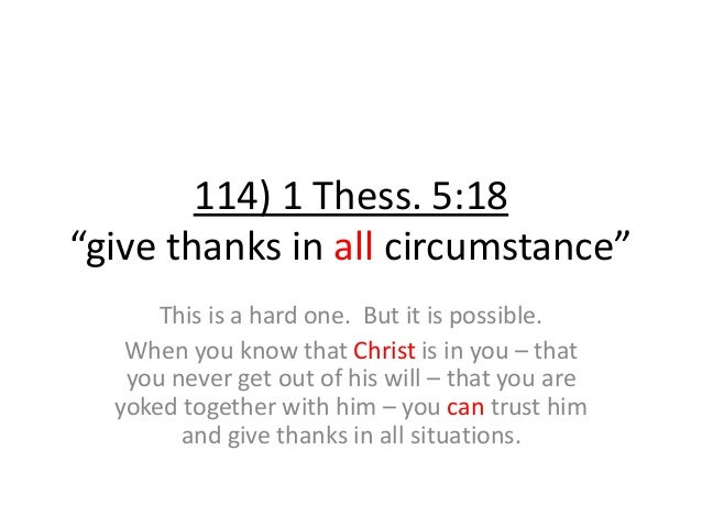 """114) 1 Thess. 5:18 """"give thanks in all circumstance"""" This is a hard one. But it is possible. When you know that Christ is ..."""
