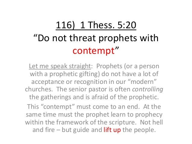 """116) 1 Thess. 5:20 """"Do not threat prophets with contempt"""" Let me speak straight: Prophets (or a person with a prophetic gi..."""