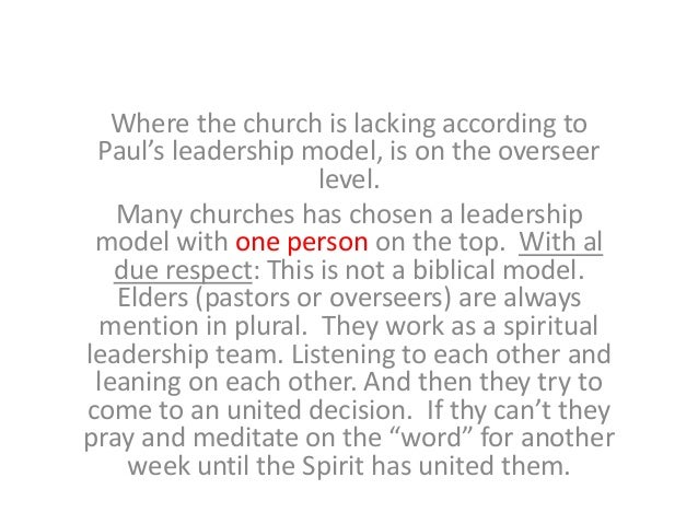 Where the church is lacking according to Paul's leadership model, is on the overseer level. Many churches has chosen a lea...