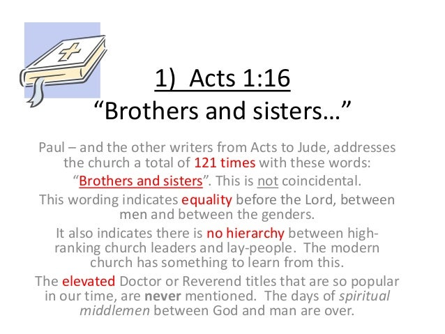 """1) Acts 1:16 """"Brothers and sisters…"""" Paul – and the other writers from Acts to Jude, addresses the church a total of 121 t..."""