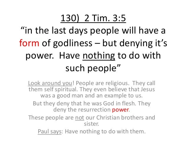 """130) 2 Tim. 3:5 """"in the last days people will have a form of godliness – but denying it's power. Have nothing to do with s..."""