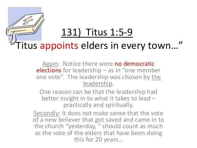 """131) Titus 1:5-9 """"Titus appoints elders in every town…"""" Again: Notice there were no democratic elections for leadership – ..."""