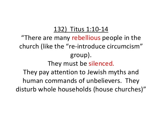 """132) Titus 1:10-14 """"There are many rebellious people in the church (like the """"re-introduce circumcism"""" group). They must b..."""