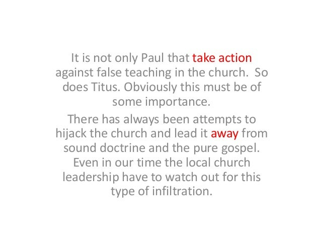 It is not only Paul that take action against false teaching in the church. So does Titus. Obviously this must be of some i...
