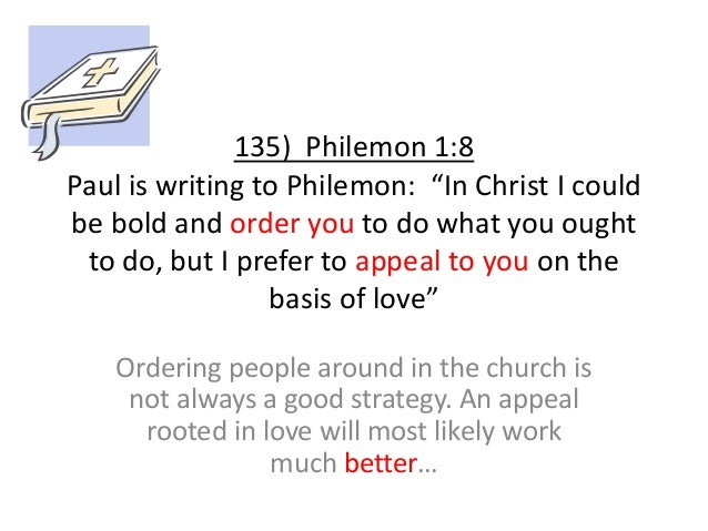 """135) Philemon 1:8 Paul is writing to Philemon: """"In Christ I could be bold and order you to do what you ought to do, but I ..."""