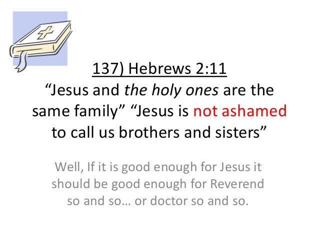 """137) Hebrews 2:11 """"Jesus and the holy ones are the same family"""" """"Jesus is not ashamed to call us brothers and sisters"""" Wel..."""