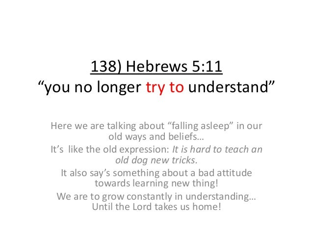 """138) Hebrews 5:11 """"you no longer try to understand"""" Here we are talking about """"falling asleep"""" in our old ways and beliefs..."""