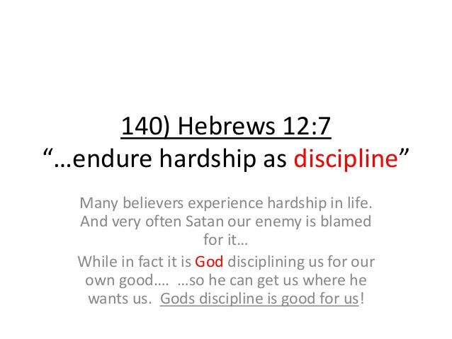 """140) Hebrews 12:7 """"…endure hardship as discipline"""" Many believers experience hardship in life. And very often Satan our en..."""