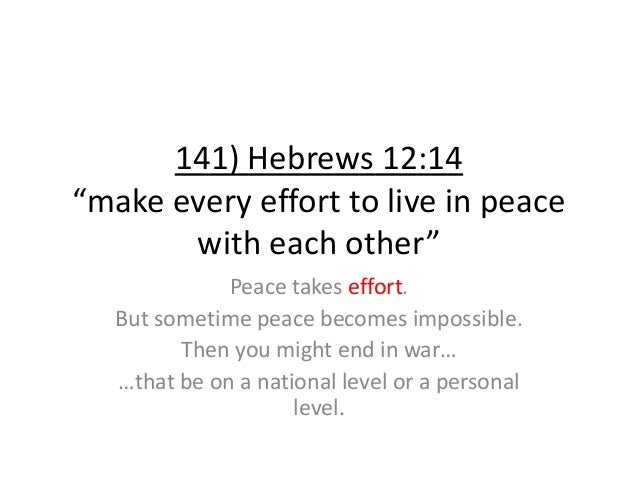 """141) Hebrews 12:14 """"make every effort to live in peace with each other"""" Peace takes effort. But sometime peace becomes imp..."""