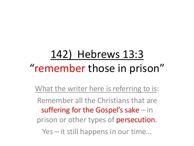 """142) Hebrews 13:3 """"remember those in prison"""" What the writer here is referring to is: Remember all the Christians that are..."""