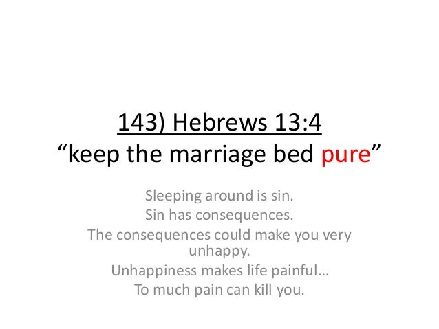 """143) Hebrews 13:4 """"keep the marriage bed pure"""" Sleeping around is sin. Sin has consequences. The consequences could make y..."""