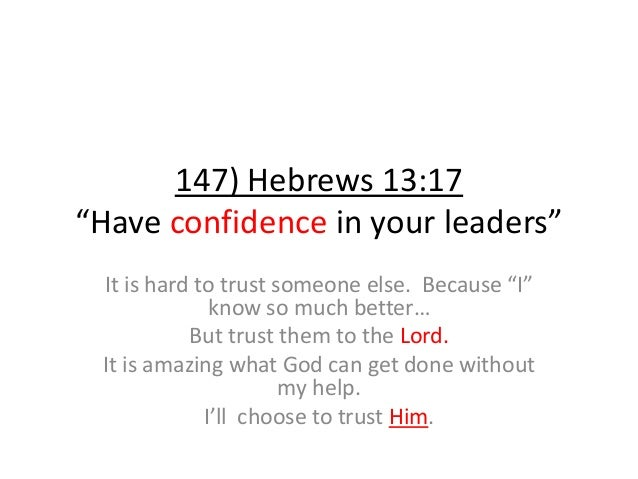 """147) Hebrews 13:17 """"Have confidence in your leaders"""" It is hard to trust someone else. Because """"I"""" know so much better… Bu..."""