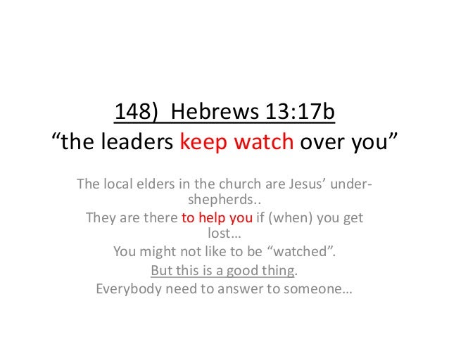 """148) Hebrews 13:17b """"the leaders keep watch over you"""" The local elders in the church are Jesus' under- shepherds.. They ar..."""