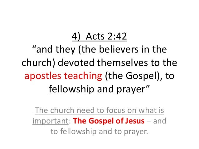 """4) Acts 2:42 """"and they (the believers in the church) devoted themselves to the apostles teaching (the Gospel), to fellowsh..."""