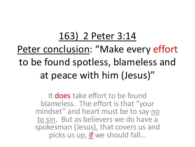 """163) 2 Peter 3:14 Peter conclusion: """"Make every effort to be found spotless, blameless and at peace with him (Jesus)"""" It d..."""