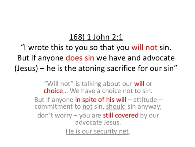 """168) 1 John 2:1 """"I wrote this to you so that you will not sin. But if anyone does sin we have and advocate (Jesus) – he is..."""