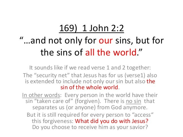 """169) 1 John 2:2 """"…and not only for our sins, but for the sins of all the world."""" It sounds like if we read verse 1 and 2 t..."""