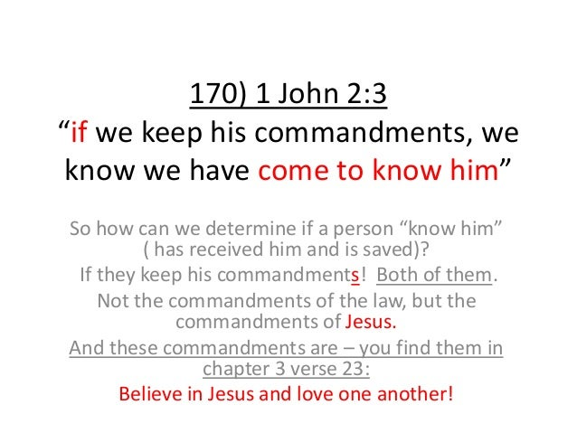 """170) 1 John 2:3 """"if we keep his commandments, we know we have come to know him"""" So how can we determine if a person """"know ..."""